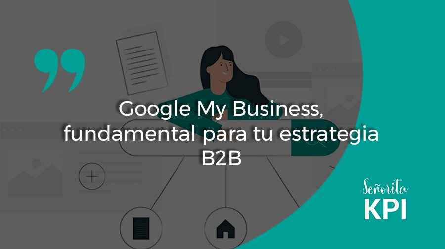 Google My Business, fundamental para tu estrategia B2B