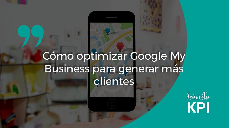 Cómo optimizar Google My Business para generar más clientes
