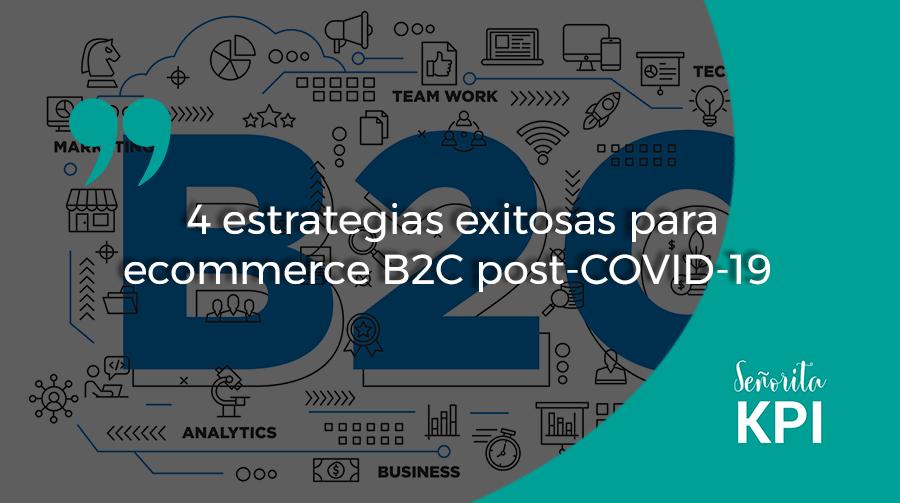 4 estrategias exitosas para ecommerce B2C post-COVID-19