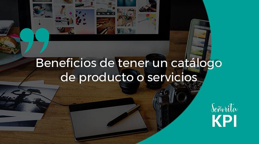 Beneficios de tener un catálogo de producto o servicios